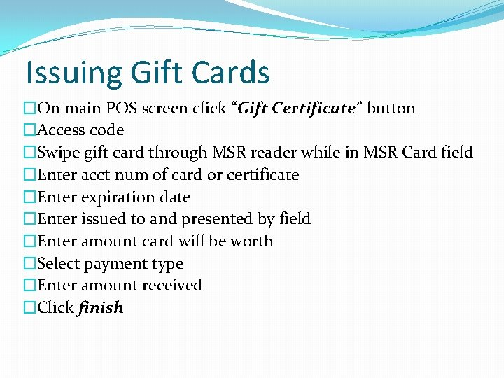 """Issuing Gift Cards �On main POS screen click """"Gift Certificate"""" button �Access code �Swipe"""