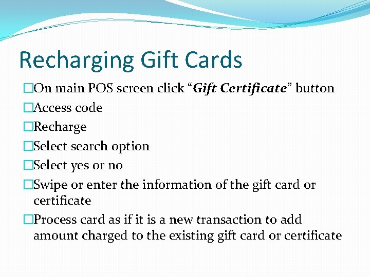 """Recharging Gift Cards �On main POS screen click """"Gift Certificate"""" button �Access code �Recharge"""