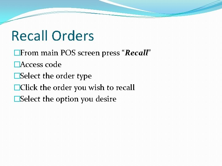 """Recall Orders �From main POS screen press """"Recall"""" �Access code �Select the order type"""