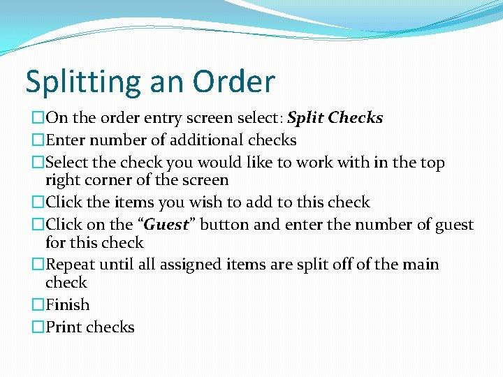 Splitting an Order �On the order entry screen select: Split Checks �Enter number of