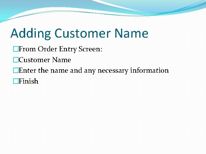 Adding Customer Name �From Order Entry Screen: �Customer Name �Enter the name and any