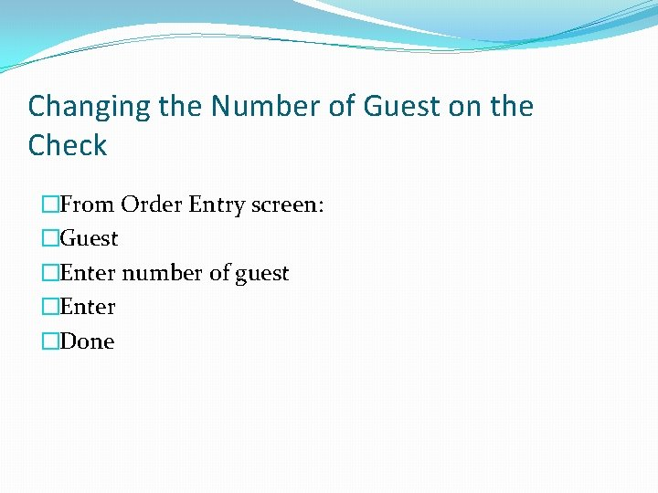 Changing the Number of Guest on the Check �From Order Entry screen: �Guest �Enter