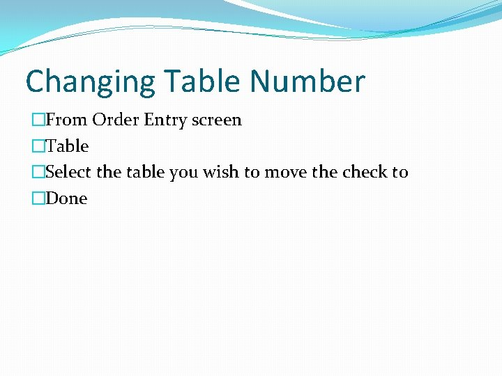 Changing Table Number �From Order Entry screen �Table �Select the table you wish to