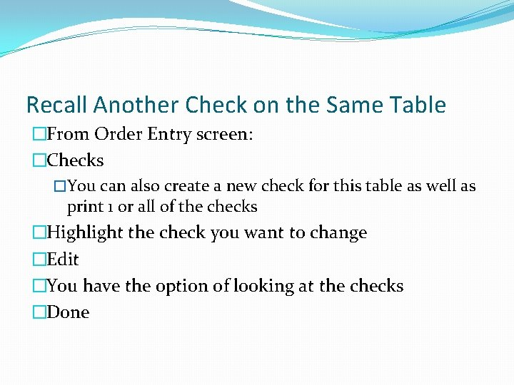 Recall Another Check on the Same Table �From Order Entry screen: �Checks �You can
