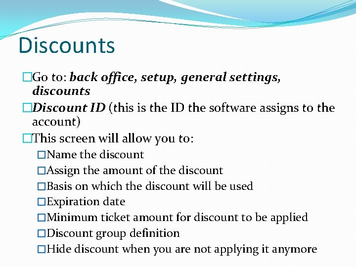 Discounts �Go to: back office, setup, general settings, discounts �Discount ID (this is the