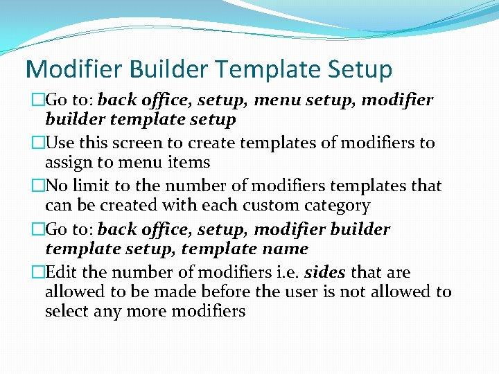 Modifier Builder Template Setup �Go to: back office, setup, menu setup, modifier builder template