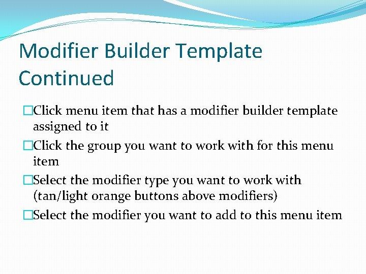 Modifier Builder Template Continued �Click menu item that has a modifier builder template assigned