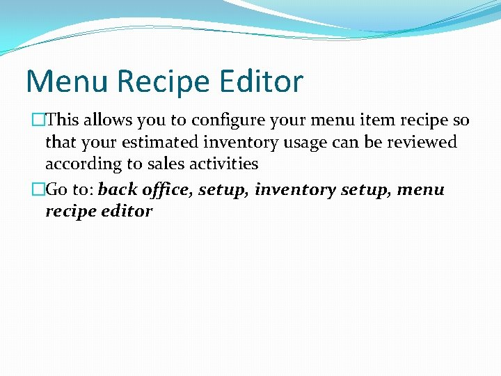 Menu Recipe Editor �This allows you to configure your menu item recipe so that