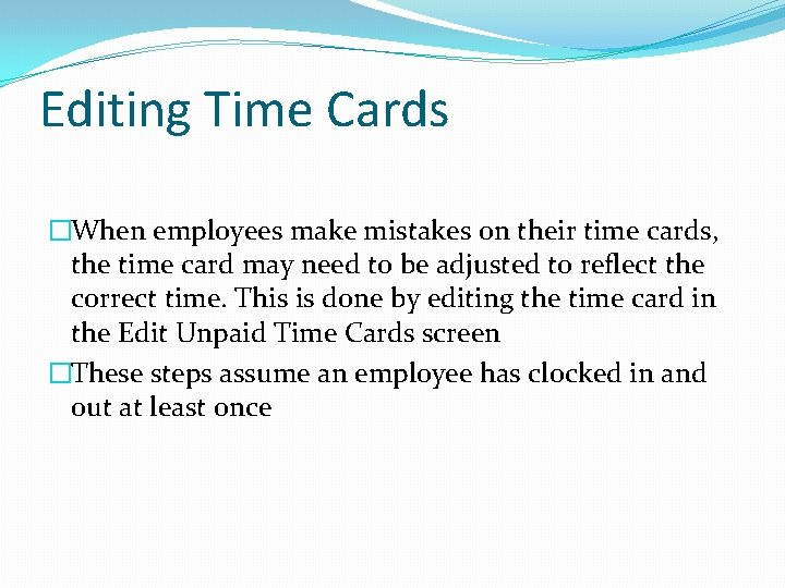 Editing Time Cards �When employees make mistakes on their time cards, the time card