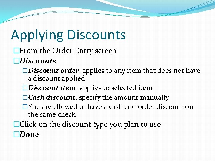 Applying Discounts �From the Order Entry screen �Discounts �Discount order: applies to any item