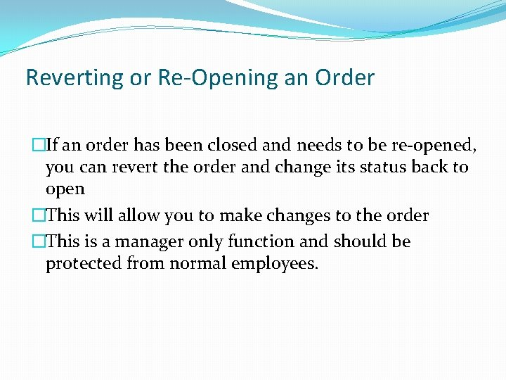 Reverting or Re-Opening an Order �If an order has been closed and needs to