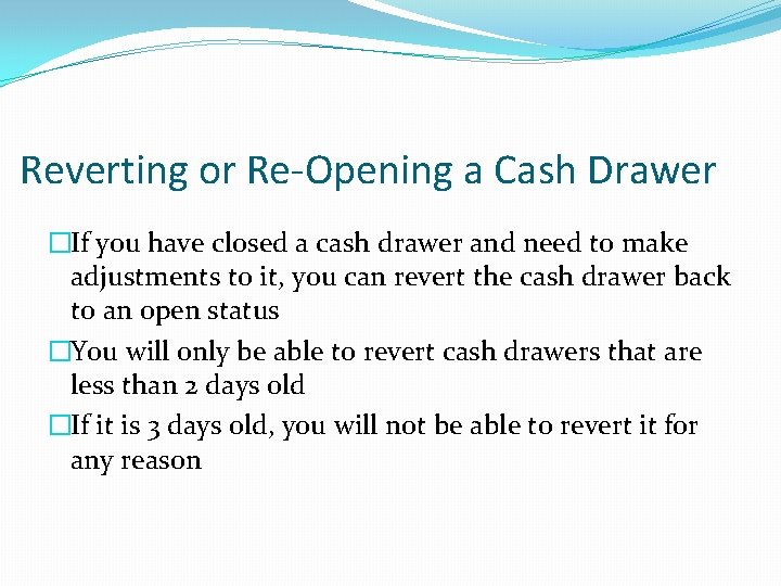 Reverting or Re-Opening a Cash Drawer �If you have closed a cash drawer and
