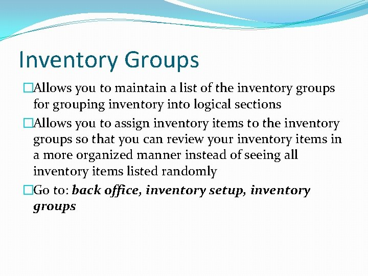Inventory Groups �Allows you to maintain a list of the inventory groups for grouping
