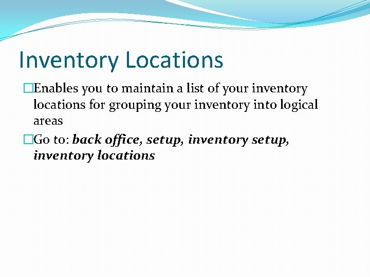 Inventory Locations �Enables you to maintain a list of your inventory locations for grouping