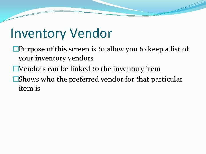 Inventory Vendor �Purpose of this screen is to allow you to keep a list