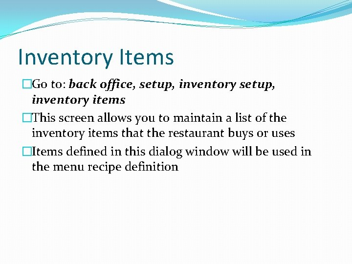 Inventory Items �Go to: back office, setup, inventory items �This screen allows you to