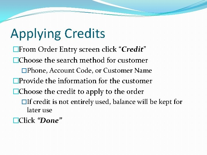 """Applying Credits �From Order Entry screen click """"Credit"""" �Choose the search method for customer"""