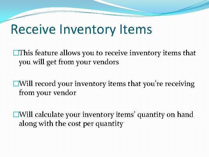 Receive Inventory Items �This feature allows you to receive inventory items that you will