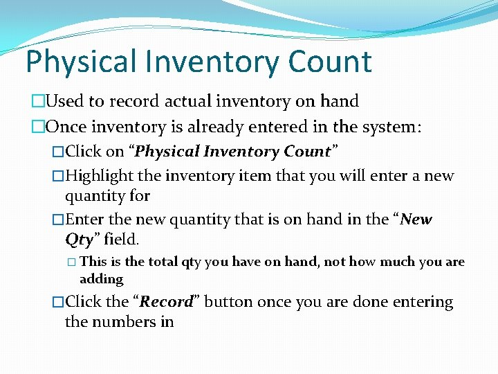 Physical Inventory Count �Used to record actual inventory on hand �Once inventory is already