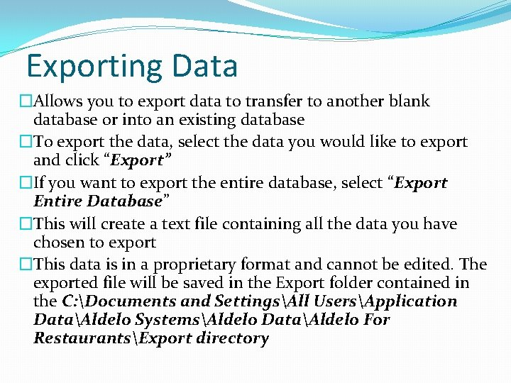 Exporting Data �Allows you to export data to transfer to another blank database or