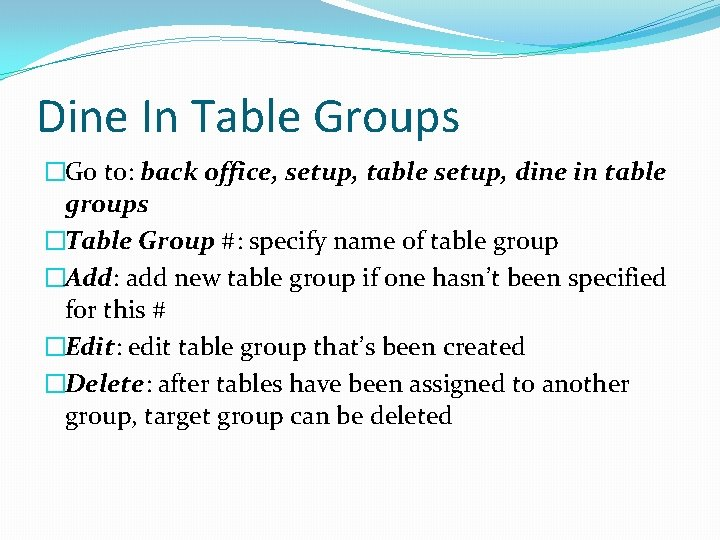 Dine In Table Groups �Go to: back office, setup, table setup, dine in table