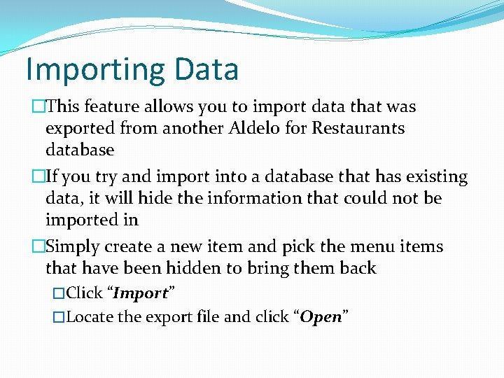 Importing Data �This feature allows you to import data that was exported from another
