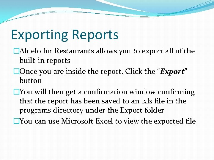 Exporting Reports �Aldelo for Restaurants allows you to export all of the built-in reports