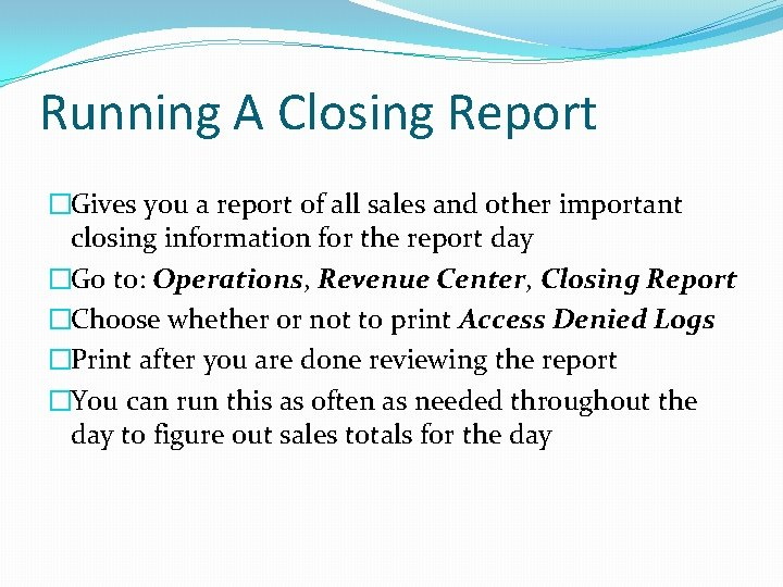 Running A Closing Report �Gives you a report of all sales and other important
