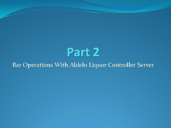 Part 2 Bar Operations With Aldelo Liquor Controller Server