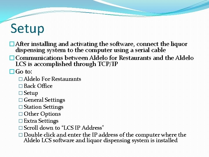 Setup �After installing and activating the software, connect the liquor dispensing system to the