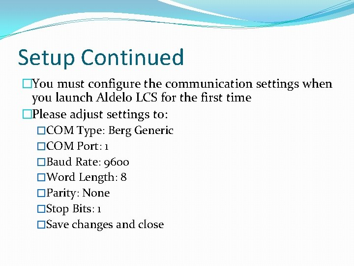 Setup Continued �You must configure the communication settings when you launch Aldelo LCS for