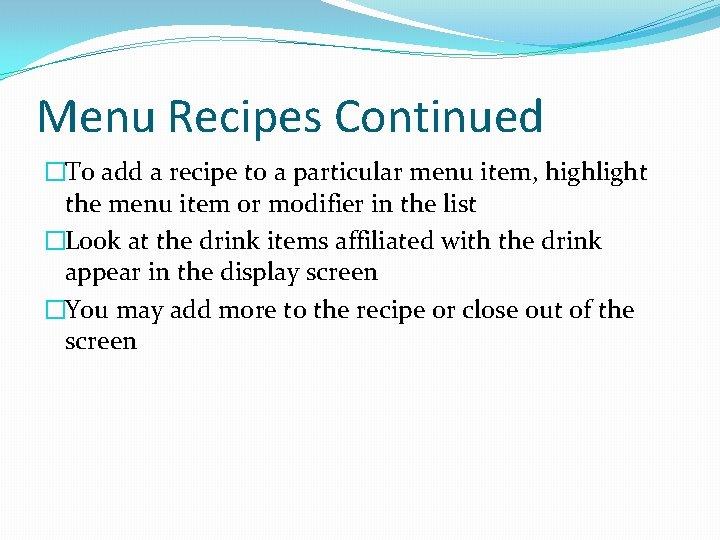 Menu Recipes Continued �To add a recipe to a particular menu item, highlight the