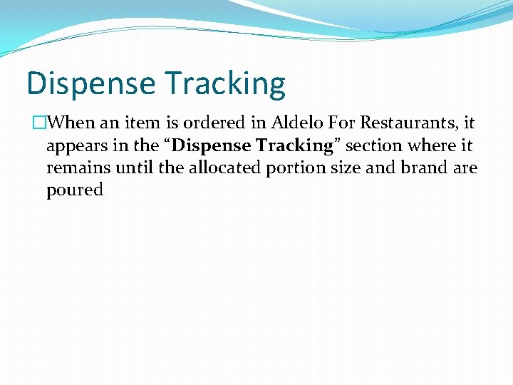 Dispense Tracking �When an item is ordered in Aldelo For Restaurants, it appears in
