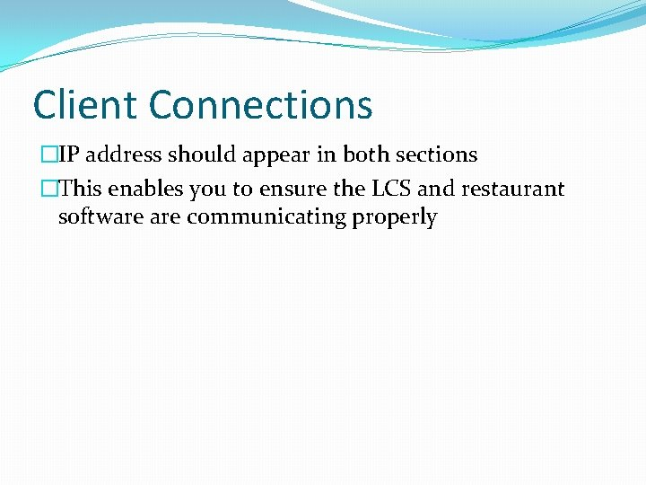 Client Connections �IP address should appear in both sections �This enables you to ensure