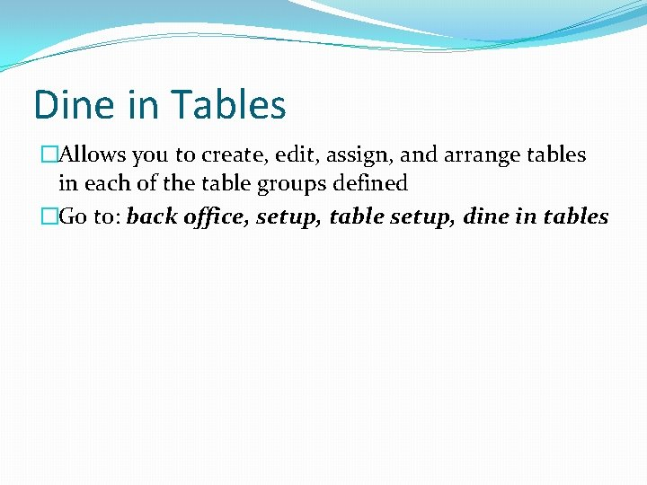 Dine in Tables �Allows you to create, edit, assign, and arrange tables in each