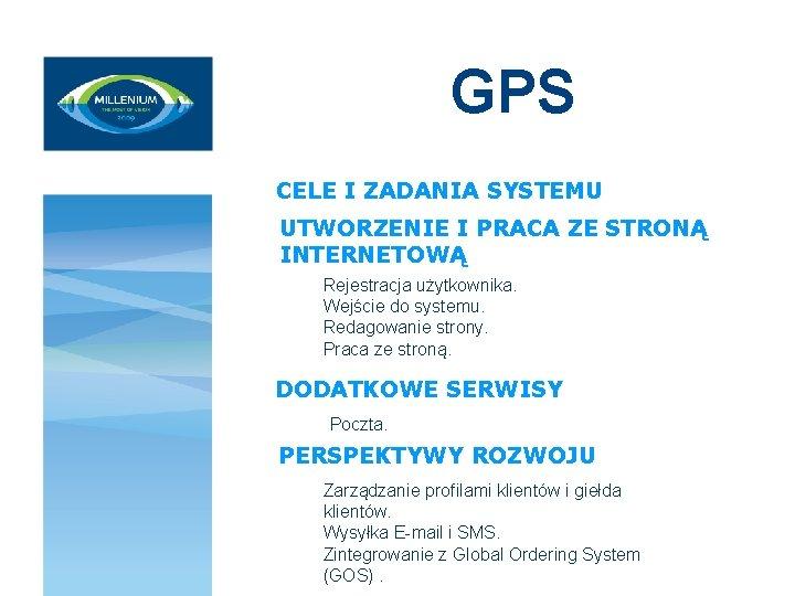 GPS CELE I ZADANIA SYSTEMU UTWORZENIE I PRACA ZE STRONĄ INTERNETOWĄ Rejestracja użytkownika. Wejście