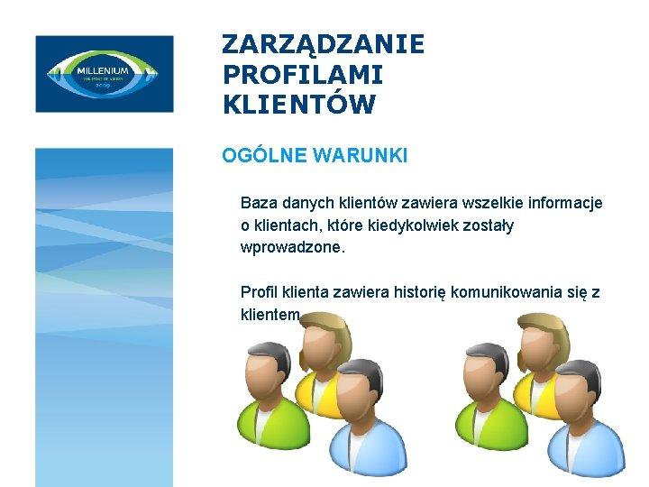 ZARZĄDZANIE PROFILAMI KLIENTÓW OGÓLNE WARUNKI Baza danych klientów zawiera wszelkie informacje o klientach, które