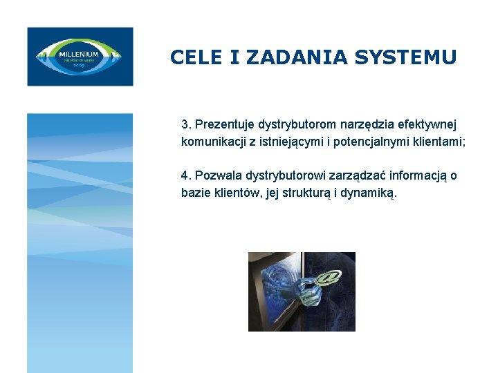 CELE I ZADANIA SYSTEMU 3. Prezentuje dystrybutorom narzędzia efektywnej komunikacji z istniejącymi i potencjalnymi