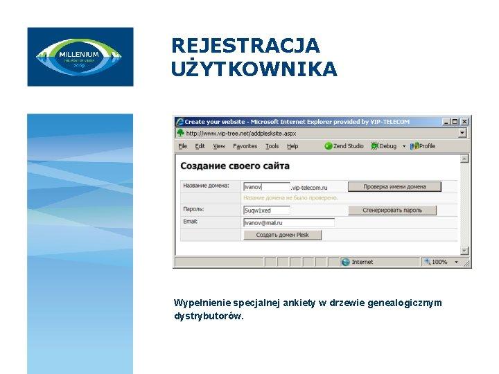 REJESTRACJA UŻYTKOWNIKA Wypełnienie specjalnej ankiety w drzewie genealogicznym dystrybutorów.