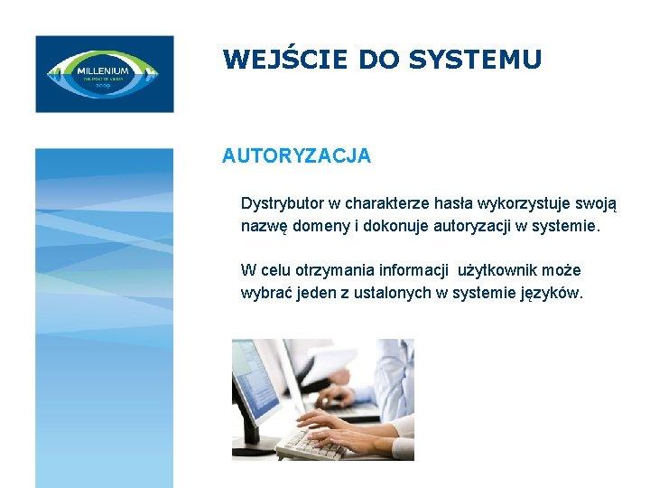 WEJŚCIE DO SYSTEMU AUTORYZACJA Dystrybutor w charakterze hasła wykorzystuje swoją nazwę domeny i dokonuje
