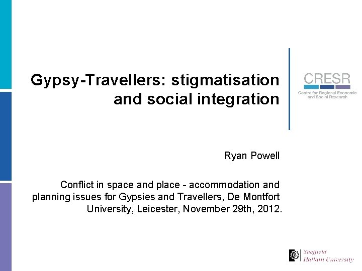 Gypsy-Travellers: stigmatisation and social integration Ryan Powell Conflict in space and place - accommodation