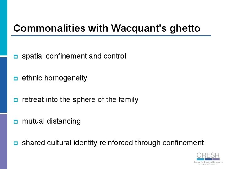 Commonalities with Wacquant's ghetto p spatial confinement and control p ethnic homogeneity p retreat