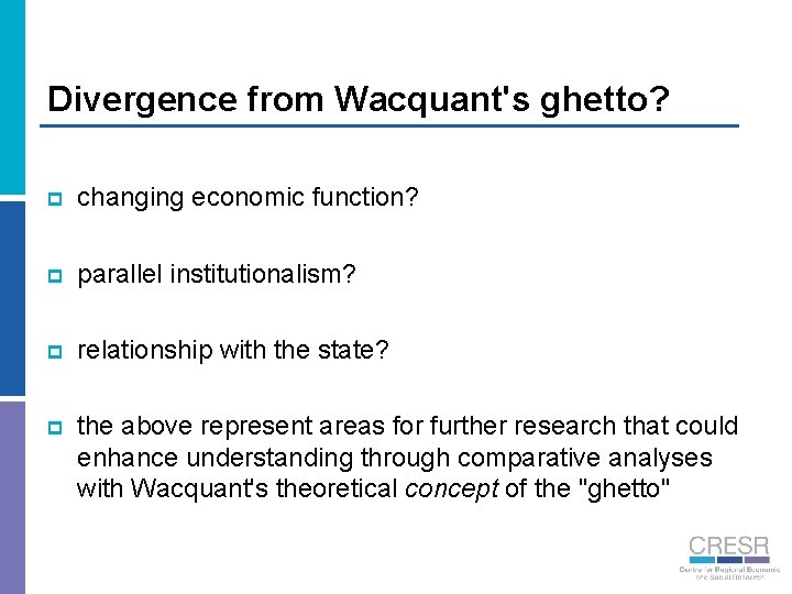 Divergence from Wacquant's ghetto? p changing economic function? p parallel institutionalism? p relationship with
