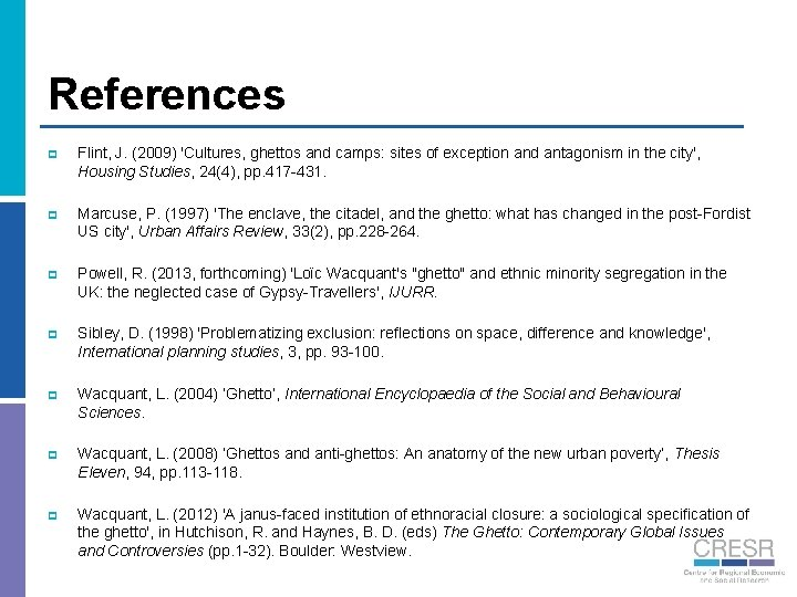References p Flint, J. (2009) 'Cultures, ghettos and camps: sites of exception and antagonism