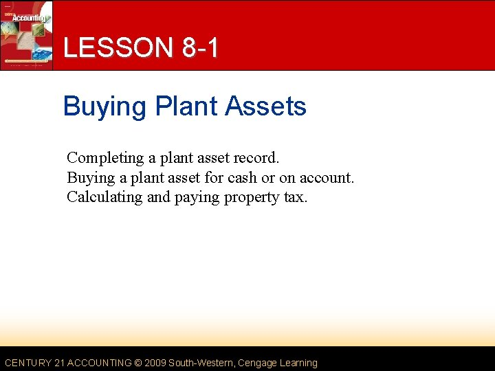 LESSON 8 -1 Buying Plant Assets Completing a plant asset record. Buying a plant