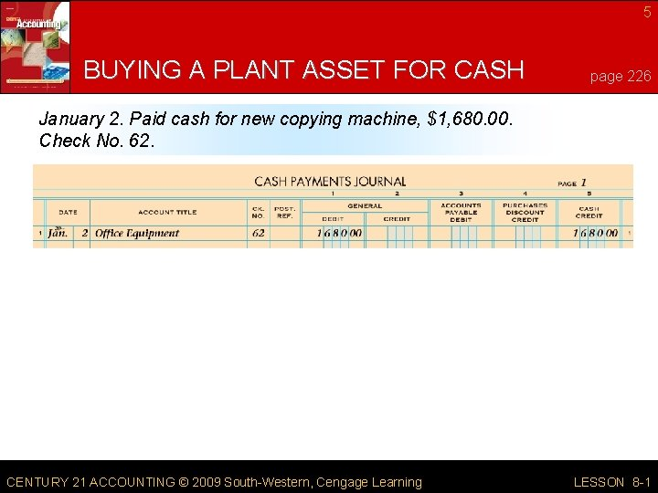 5 BUYING A PLANT ASSET FOR CASH page 226 January 2. Paid cash for