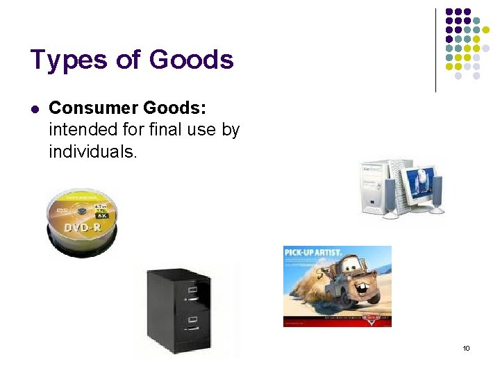 Types of Goods l Consumer Goods: intended for final use by individuals. 10
