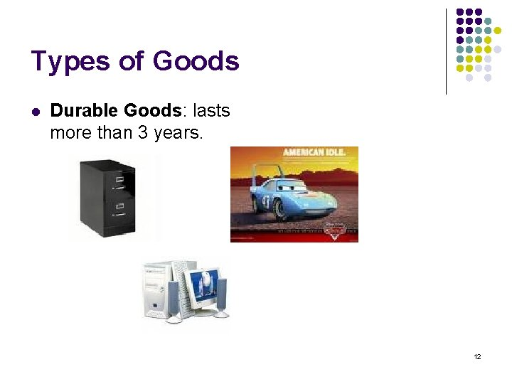 Types of Goods l Durable Goods: lasts more than 3 years. 12