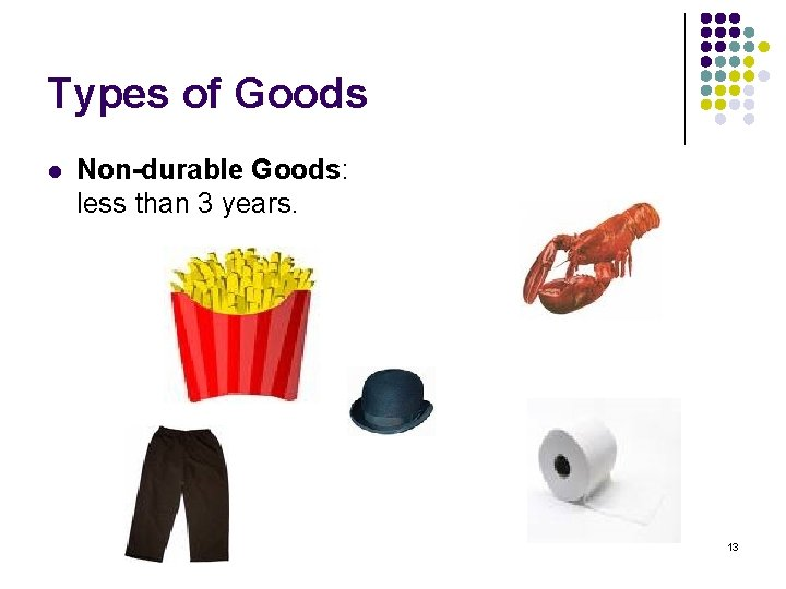 Types of Goods l Non-durable Goods: less than 3 years. 13