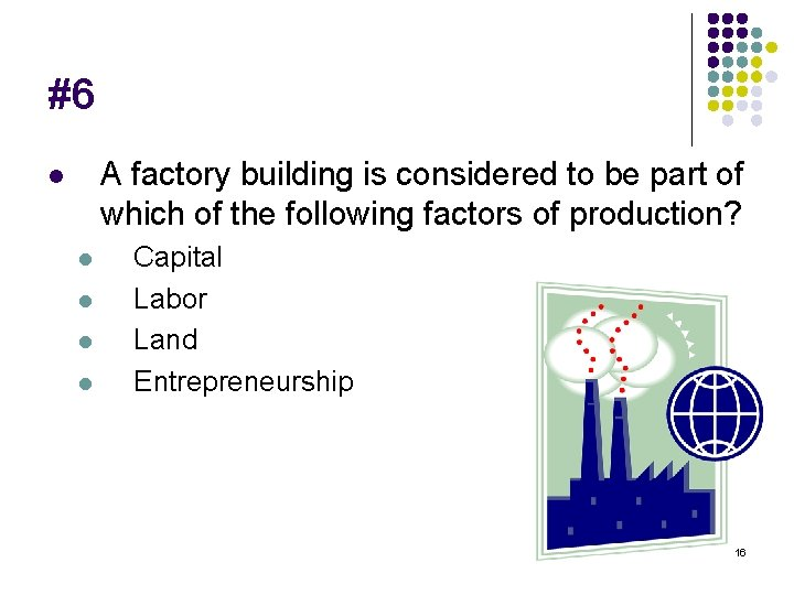 #6 A factory building is considered to be part of which of the following